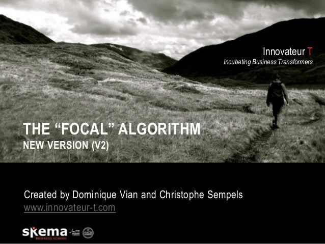"""Innovateur T Incubating Business Transformers THE """"FOCAL"""" ALGORITHM NEW VERSION (V2) Created by Dominique Vian and Christo..."""