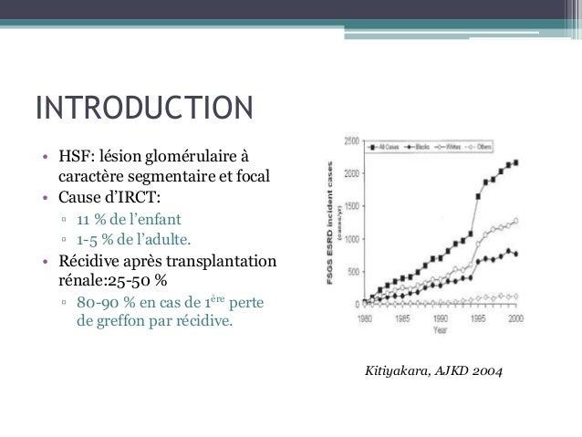INTRODUCTION• HSF: lésion glomérulaire à  caractère segmentaire et focal• Cause d'IRCT:  ▫ 11 % de l'enfant  ▫ 1-5 % de l'...