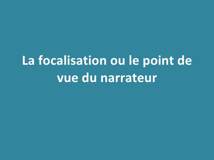 La focalisation ou le point de vue du narrateur