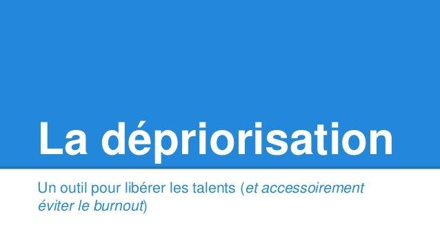 La dépriorisation Un outil pour libérer les talents (et accessoirement éviter le burnout)