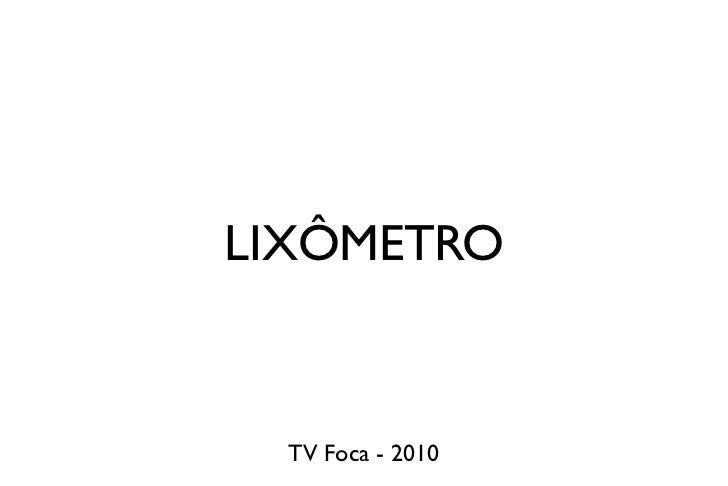 LIXÔMETRO     TV Foca - 2010