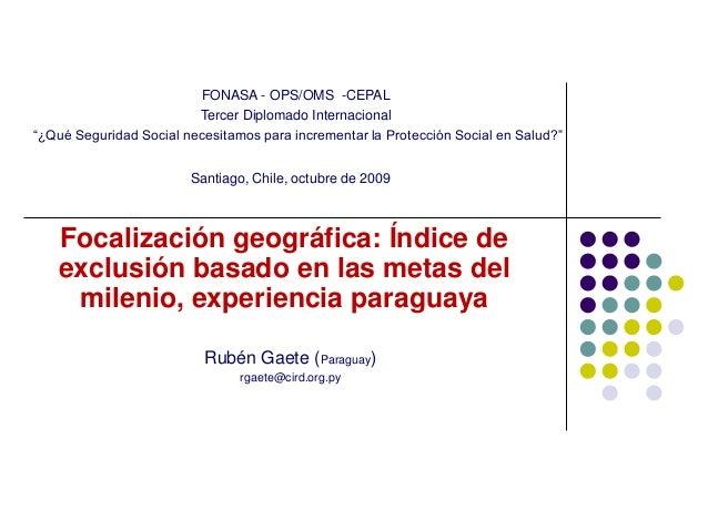 Focalización geográfica: Índice de exclusión basado en las metas del milenio, experiencia paraguaya Rubén Gaete (Paraguay)...