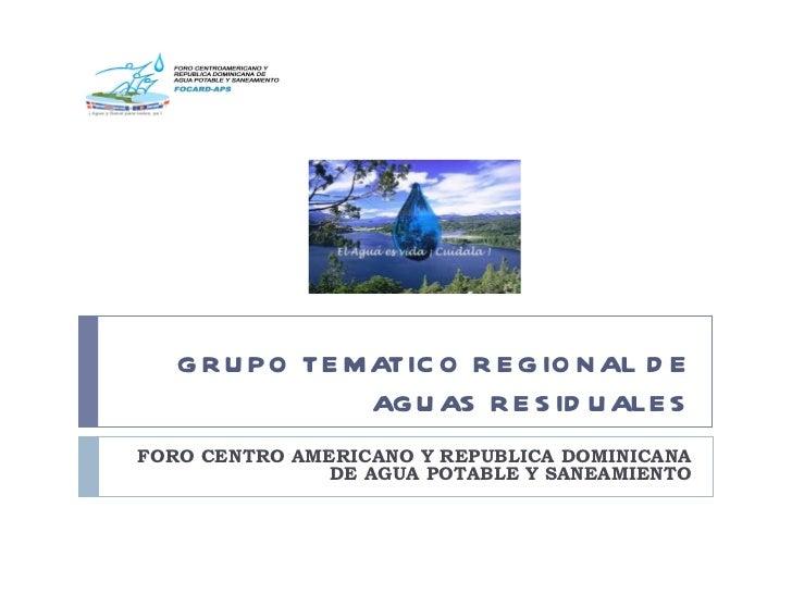 GRUPO TEMATICO REGIONAL DE AGUAS RESIDUALES FORO CENTRO AMERICANO Y REPUBLICA DOMINICANA DE AGUA POTABLE Y SANEAMIENTO