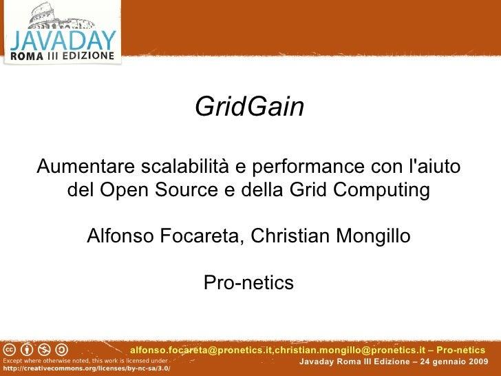 GridGainAumentare scalabilità e performance con laiuto  del Open Source e della Grid Computing     Alfonso Focareta, Chris...