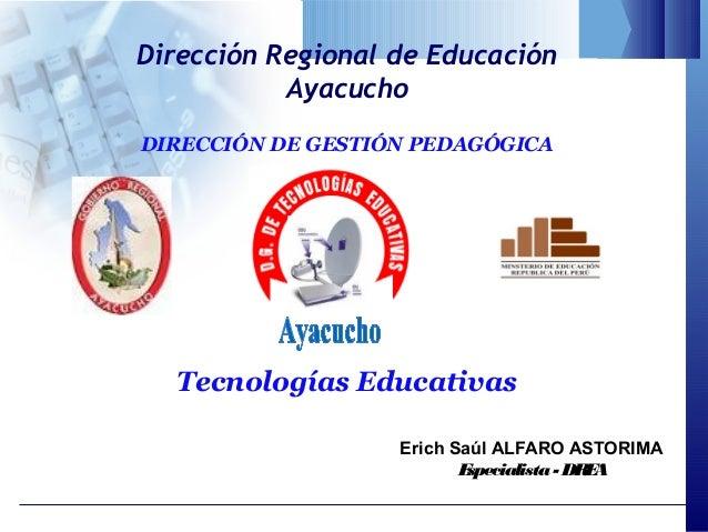 Dirección Regional de Educación           AyacuchoDIRECCIÓN DE GESTIÓN PEDAGÓGICA  Tecnologías Educativas                 ...