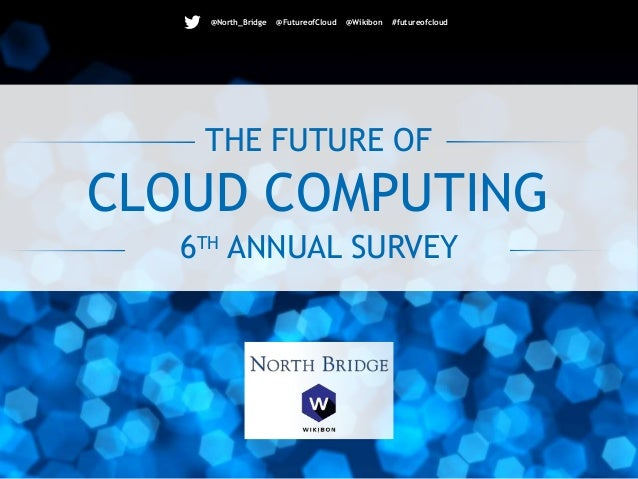 THE FUTURE OF 6TH ANNUAL SURVEY CLOUD COMPUTING @North_Bridge @FutureofCloud @Wikibon #futureofcloud