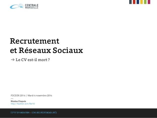 Recrutement et Réseaux Sociaux ➔ Le CV est-il mort ? FOCEEN 2014 | Mardi 4 novembre 2014 — Nicolas Chapuis http://twitter....