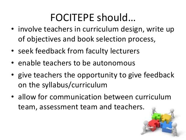 FOCITEPE should… • involve teachers in curriculum design, write up of objectives and book selection process, • seek feedba...