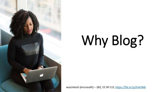 Why Blog? wocintech (microsoft) – 182, CC BY 2.0, https://flic.kr/p/Fv4HN8