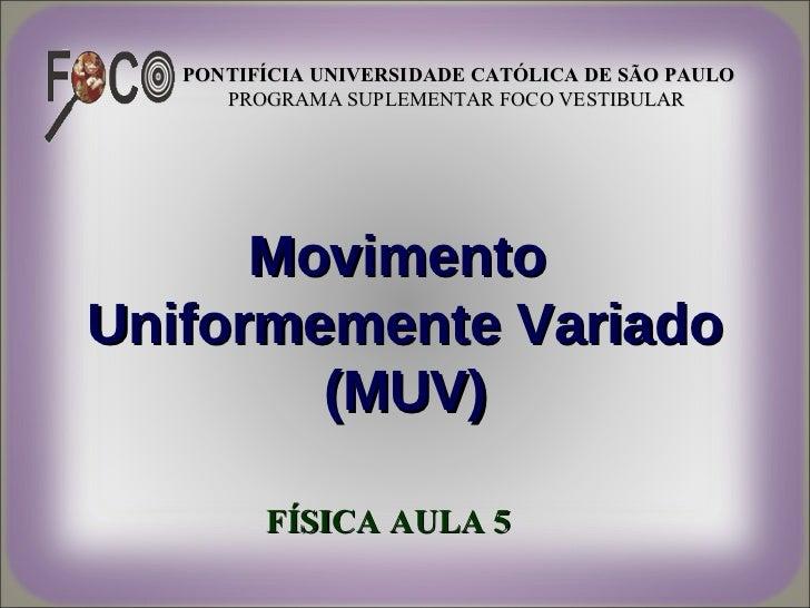 PONTIFÍCIA UNIVERSIDADE CATÓLICA DE SÃO PAULO      PROGRAMA SUPLEMENTAR FOCO VESTIBULAR      MovimentoUniformemente Variad...