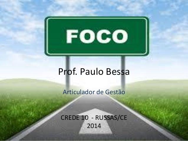 Prof. Paulo Bessa Articulador de Gestão CREDE 10 - RUSSAS/CE 2014