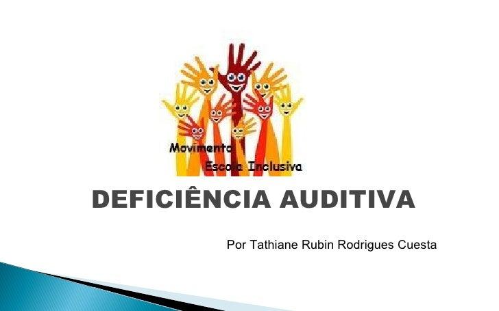 DEFICIÊNCIA AUDITIVA        Por Tathiane Rubin Rodrigues Cuesta