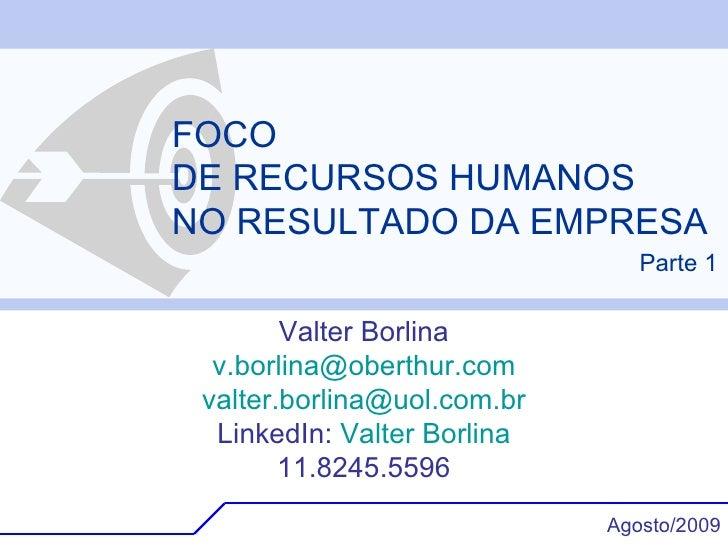 FOCO DE RECURSOS HUMANOS NO RESULTADO DA EMPRESA Valter Borlina [email_address] [email_address] LinkedIn:  Valter  Borlina...