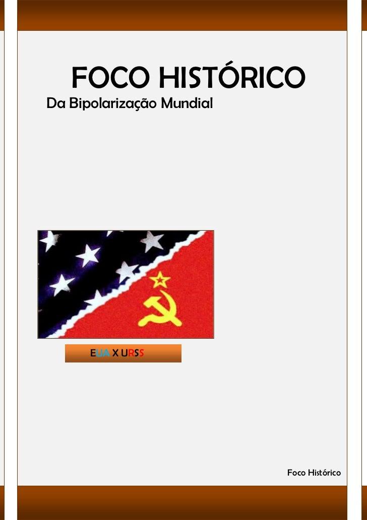 FOCO HISTÓRICODa Bipolarização Mundial      EUA X URSS                           Foco Histórico