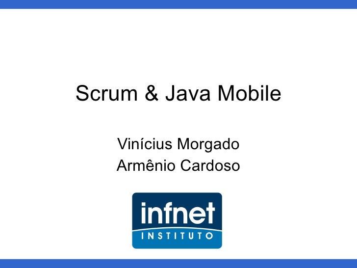 Scrum & Java Mobile Vinícius Morgado Armênio Cardoso