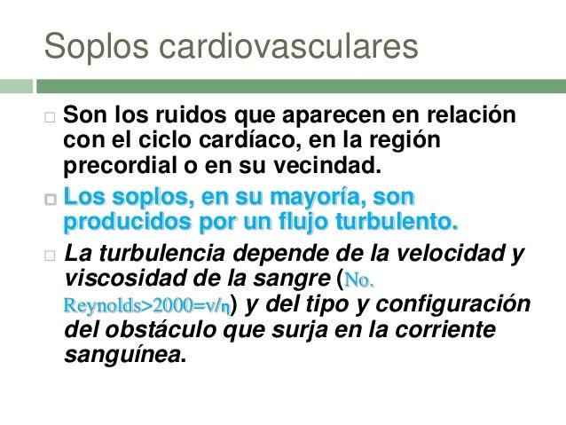 Causas de soplos  Taquicardia  Anemia  Fiebre  Embarazo  Válvulas cardiacas defectuosas.  Agujeros en las paredes de...