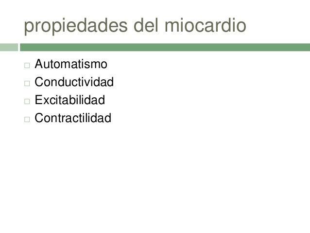 propiedades del miocardio  Automatismo  Conductividad  Excitabilidad  Contractilidad