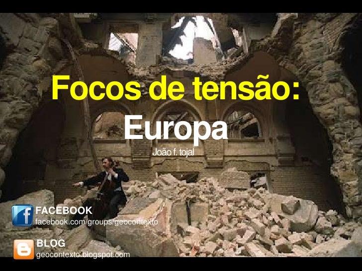 Focos de tensão:       Europa                João f. tojalFACEBOOKfacebook.com/groups/geocontextoBLOGgeocontexto.blogspot....