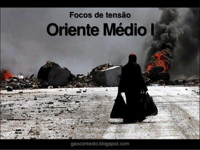 Focos de tensãoOriente Médio Igeocontexto.blogspot.com