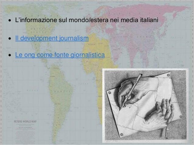  L'informazione sul mondo/estera nei media italiani  Il development journalism  Le ong come fonte giornalistica