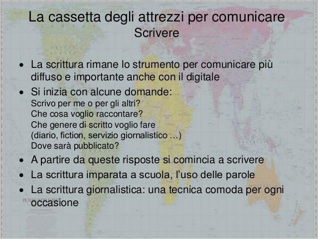 La cassetta degli attrezzi per comunicare Scrivere  La scrittura rimane lo strumento per comunicare più diffuso e importa...