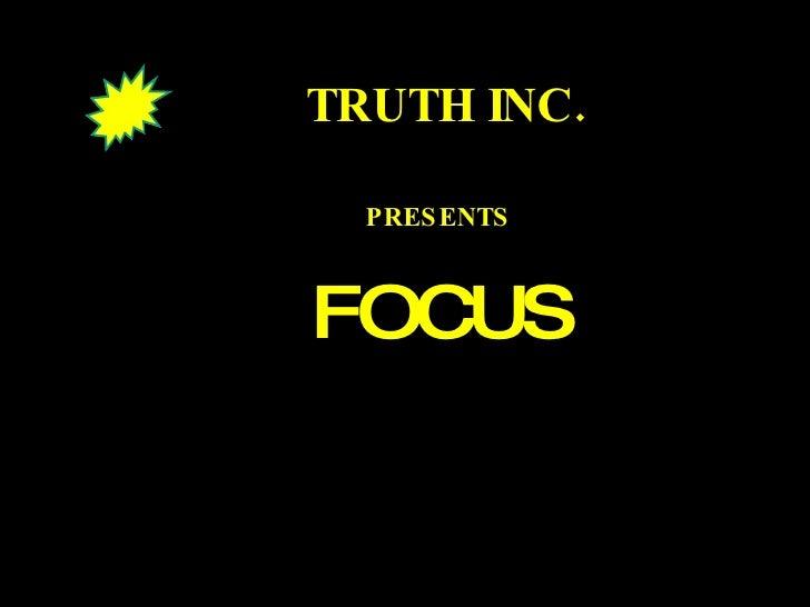 TRUTH INC. PRESENTS  FOCUS