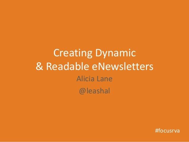 Creating Dynamic& Readable eNewsletters       Alicia Lane        @leashal                          #focusrva