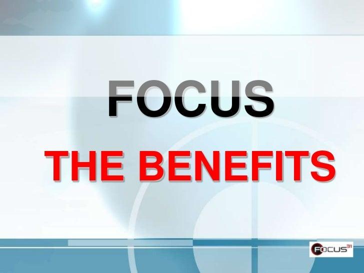 FOCUSTHE BENEFITS<br />