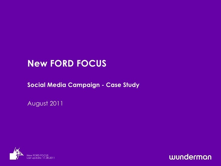 New FORD FOCUSSocial Media Campaign - Case StudyAugust 2011New FORD FOCUSLast update: 11.08.2011