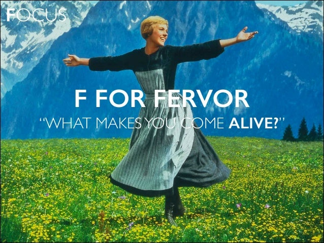 F FOR FERVOR U201cWHAT MAKESYOU COME ALIVE?
