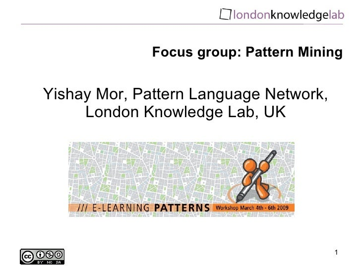 Focus group: Pattern Mining Yishay Mor, Pattern Language Network, London Knowledge Lab, UK