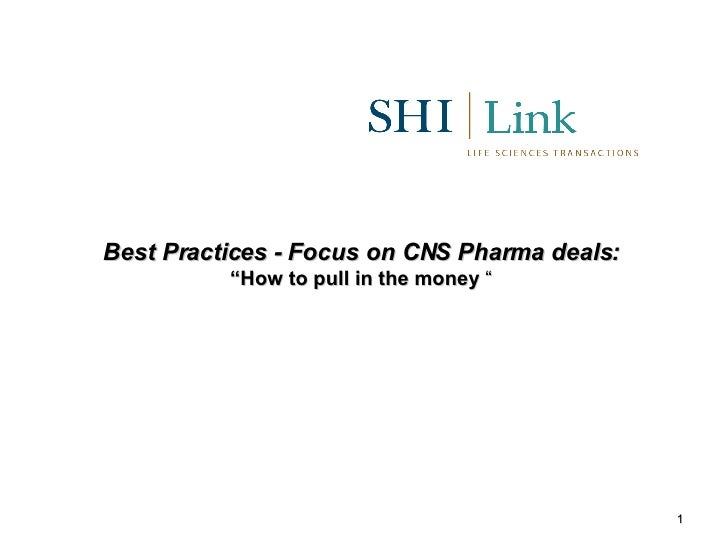 """Best Practices - Focus on CNS Pharma deals:   """"How to pull in the money  """""""