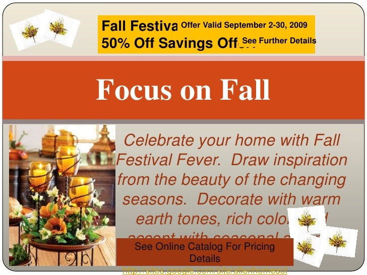 Focus on Fall<br />Fall Festival50% Off Savings Offer!<br />Offer Valid September 2-30, 2009<br />See Further Details<br /...