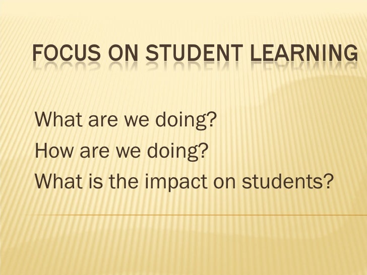 What are we doing? How are we doing? What is the impact on students?