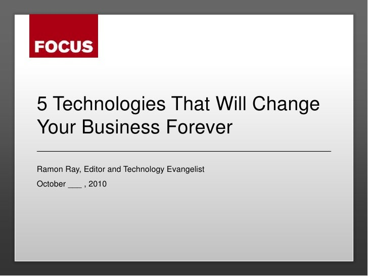 5 Technologies That Will Change Your Business Forever<br />Ramon Ray, Editor and Technology Evangelist<br />October ___ , ...