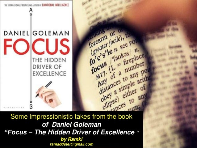 """Some Impressionistic takes from the book of Daniel Goleman """"Focus – The Hidden Driver of Excellence """" by Ramki ramaddster@..."""