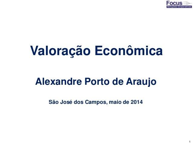 1 Valoração Econômica Alexandre Porto de Araujo São José dos Campos, maio de 2014