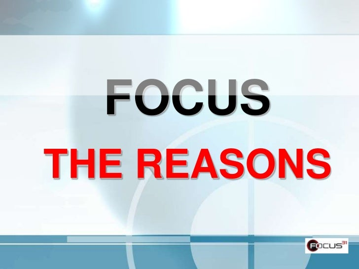 FOCUS<br />THE REASONS<br />