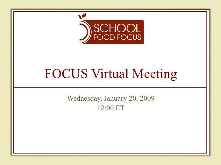 FOCUS Virtual Meeting Wednesday, January 20, 2009 12:00 ET