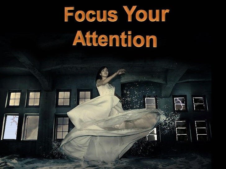 One of the most   powerful things   you have at your       disposal  is your attention. Whatever you focus your attention ...