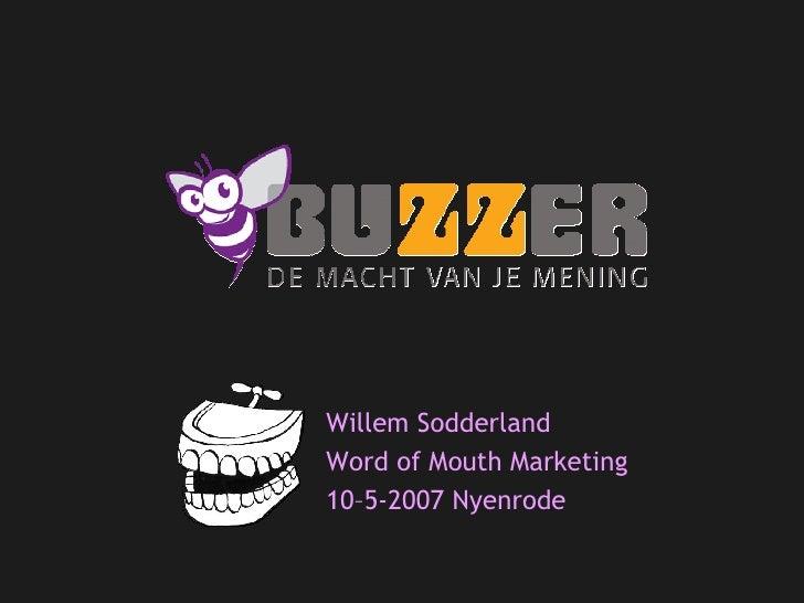 <ul><li>Willem Sodderland </li></ul><ul><li>Word of Mouth Marketing </li></ul><ul><li>10–5-2007 Nyenrode </li></ul>