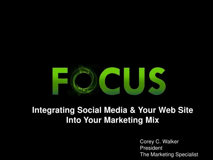 Integrating Social Media & Your Web Site <br />Into Your Marketing Mix<br />Corey C. Walker<br />President<br />The Market...