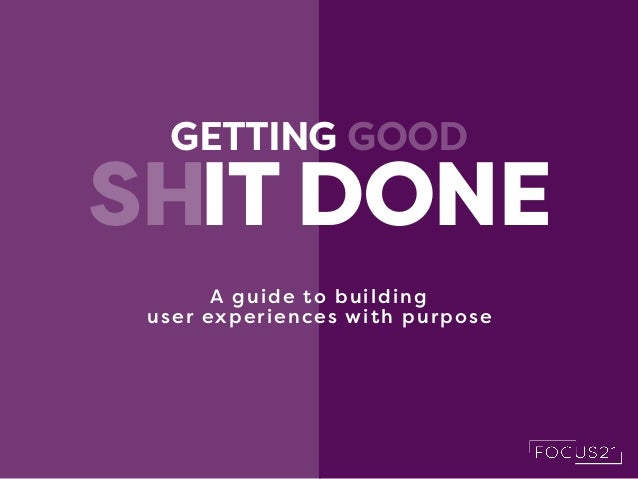 GETTING GOOD IT DONESH A guide to building user experiences with purpose