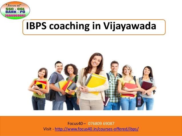Focus40 – 076809 69087 Visit - http://www.focus40.in/courses-offered/ibps/ IBPS coaching in Vijayawada