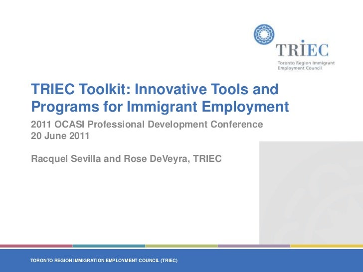 TRIEC Toolkit: Innovative Tools and Programs for Immigrant Employment<br />2011 OCASI Professional Development Conference<...
