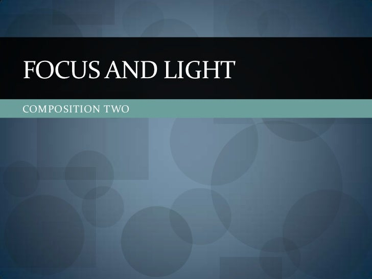 FOCUS AND LIGHTCOMPOSITION TWO