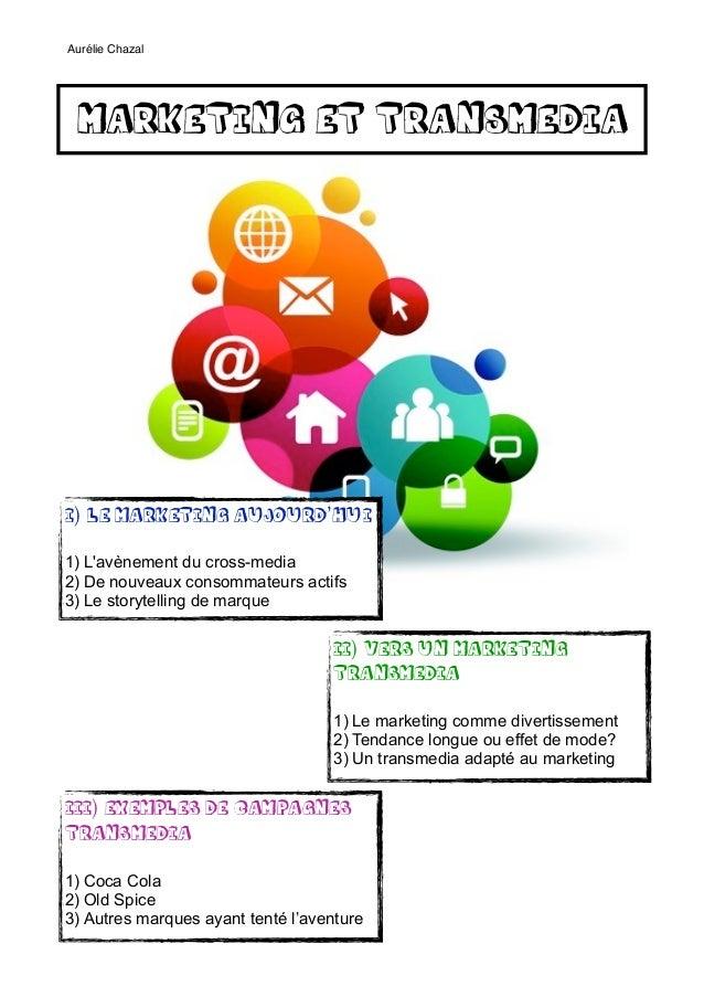 Aurélie Chazal MARKETING ET TRANSMEDIAI) LE MARKETING AUJOURD'HUI1) Lavènement du cross-media2) De nouveaux consommateurs ...