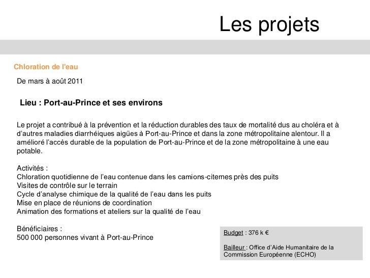 Les projetsRéponse au choléra octobre à mars 2011Lieu : départements dArtibonite etNord-ouestLe projet vise à prévenir la ...