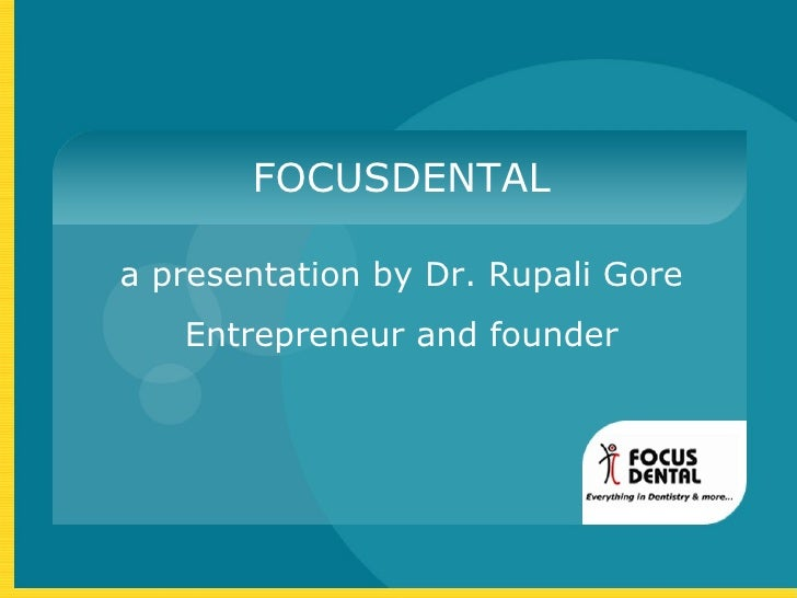 FOCUSDENTAL a presentation by Dr. Rupali Gore Entrepreneur and founder