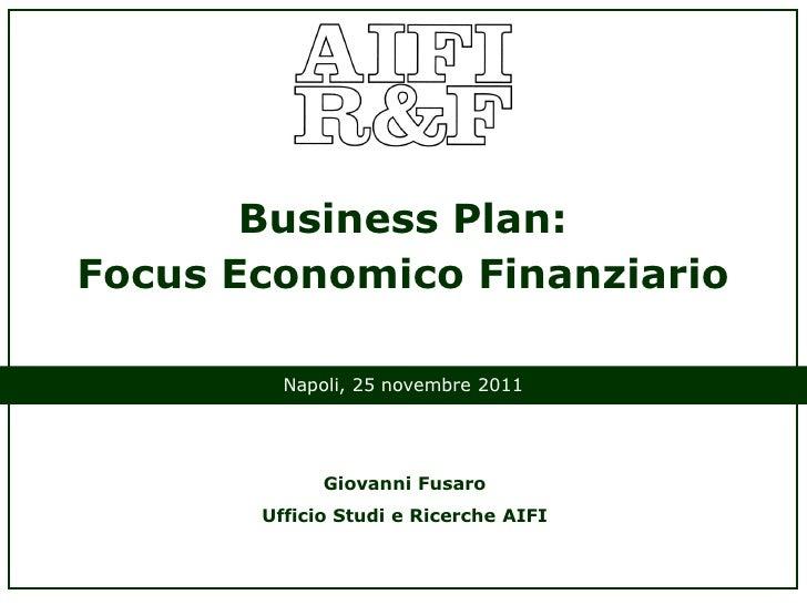 Business Plan:Focus Economico Finanziario         Napoli, 25 novembre 2011             Giovanni Fusaro       Ufficio Studi...